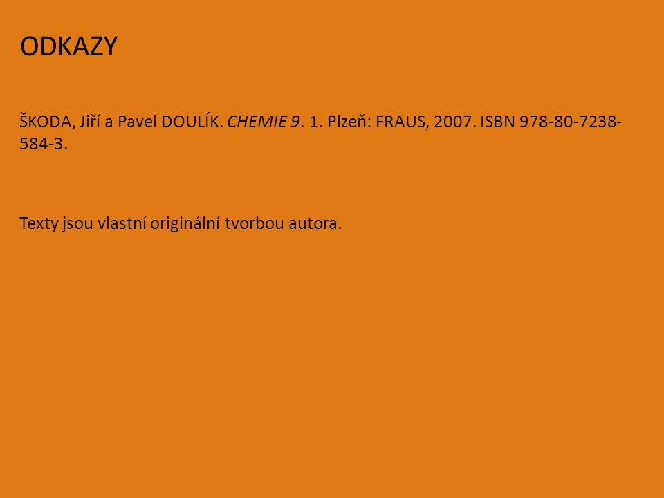 ODKAZY ŠKODA, Jiří a Pavel DOULÍK. CHEMIE 9. 1. Plzeň: FRAUS, 2007.