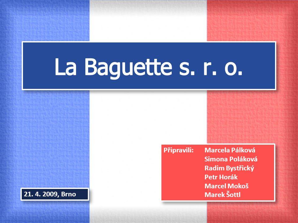 La Baguette s. r. o. Připravili: Marcela Pálková Simona Poláková