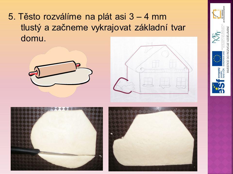5. Těsto rozválíme na plát asi 3 – 4 mm
