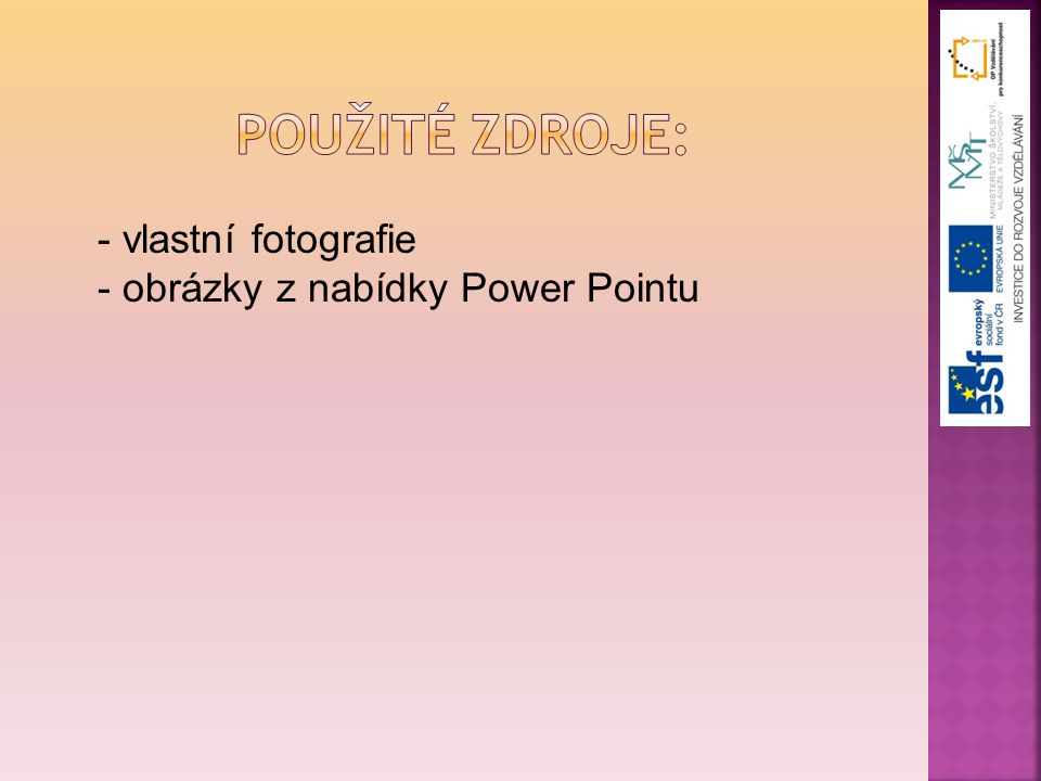 Použité zdroje: vlastní fotografie obrázky z nabídky Power Pointu