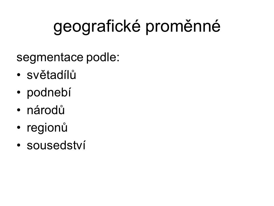 geografické proměnné segmentace podle: světadílů podnebí národů