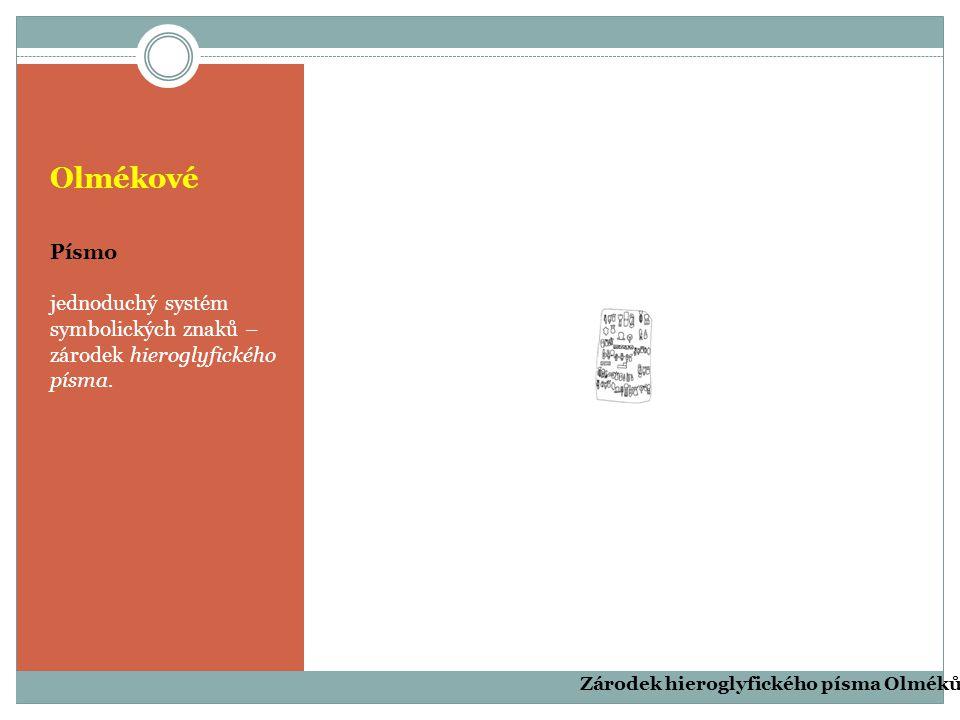 Olmékové Písmo. jednoduchý systém symbolických znaků – zárodek hieroglyfického písma.