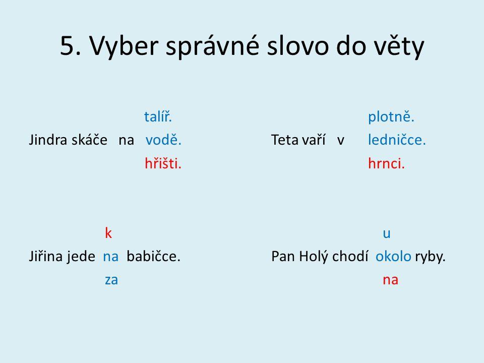 5. Vyber správné slovo do věty