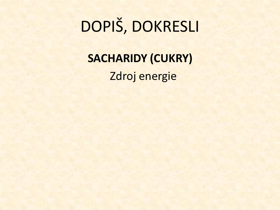 SACHARIDY (CUKRY) Zdroj energie