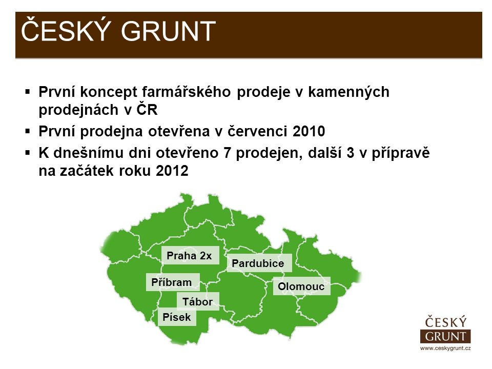 ČESKÝ GRUNT První koncept farmářského prodeje v kamenných prodejnách v ČR. První prodejna otevřena v červenci 2010.
