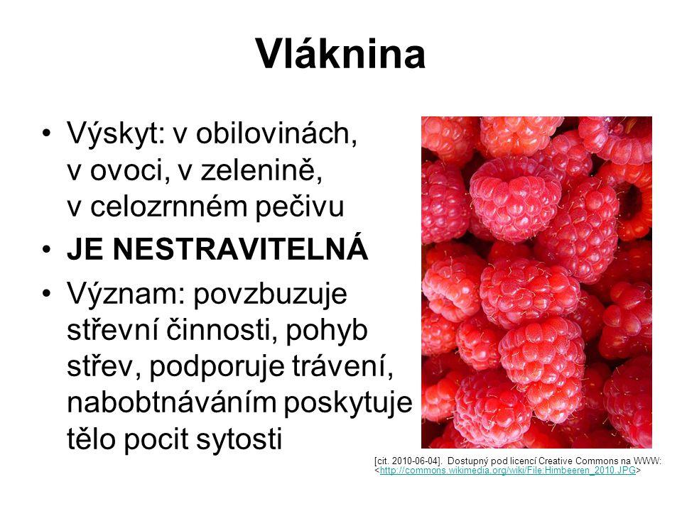 Vláknina Výskyt: v obilovinách, v ovoci, v zelenině, v celozrnném pečivu. JE NESTRAVITELNÁ.