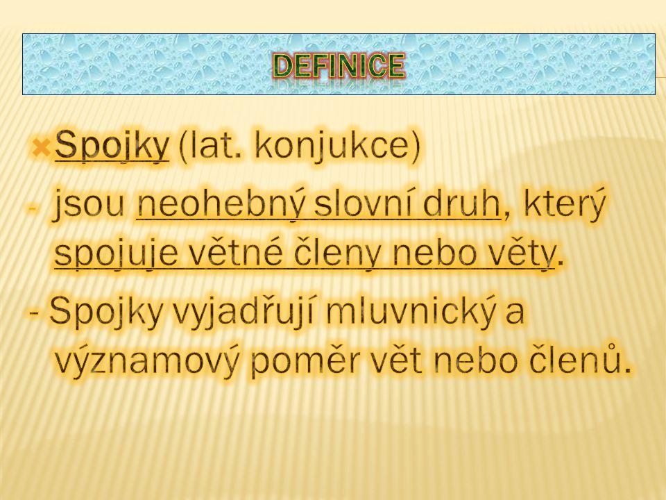 jsou neohebný slovní druh, který spojuje větné členy nebo věty.