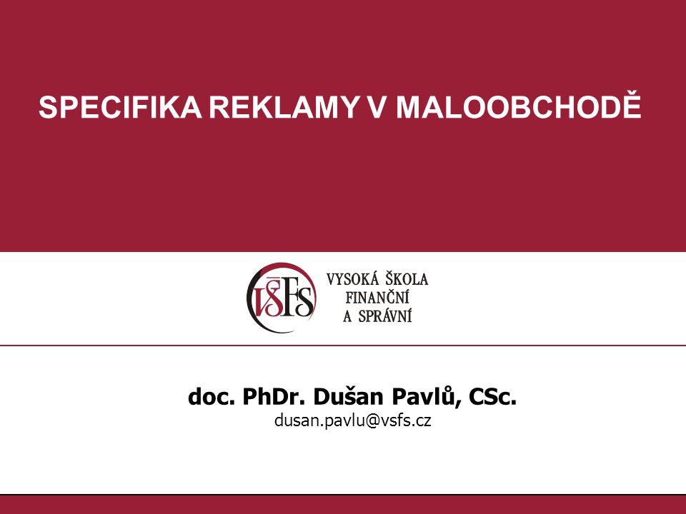 SPECIFIKA REKLAMY V MALOOBCHODĚ doc. PhDr. Dušan Pavlů, CSc.