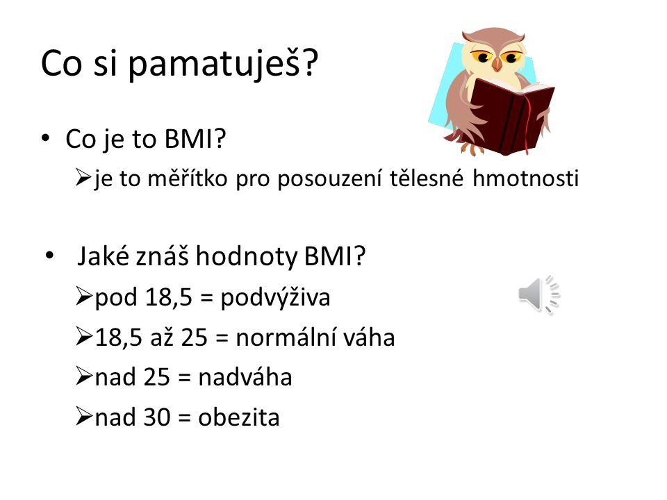 Co si pamatuješ Co je to BMI Jaké znáš hodnoty BMI