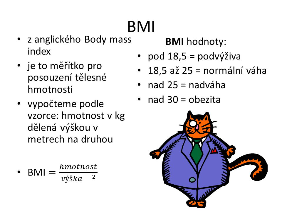 BMI z anglického Body mass index BMI hodnoty: pod 18,5 = podvýživa