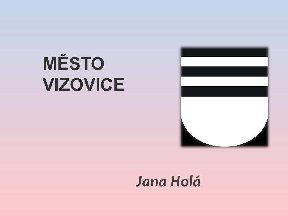 MĚSTO VIZOVICE Jana Holá
