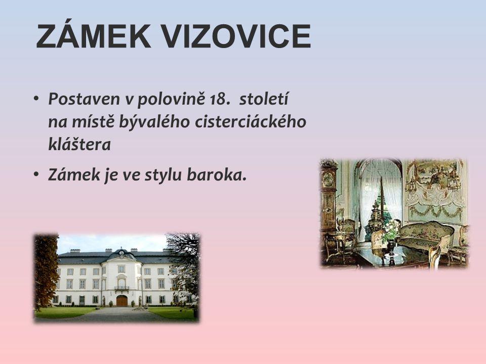 Zámek Vizovice Postaven v polovině 18. století na místě bývalého cisterciáckého kláštera.