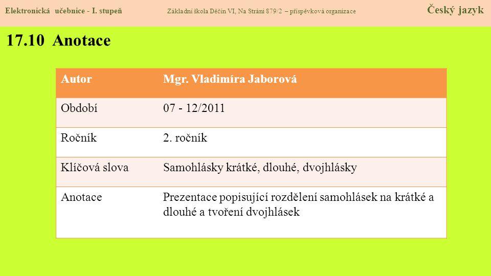 17.10 Anotace Autor Mgr. Vladimíra Jaborová Období 07 - 12/2011 Ročník