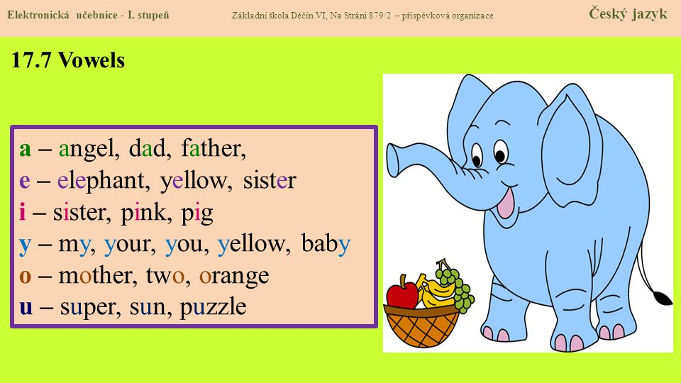 e – elephant, yellow, sister i – sister, pink, pig