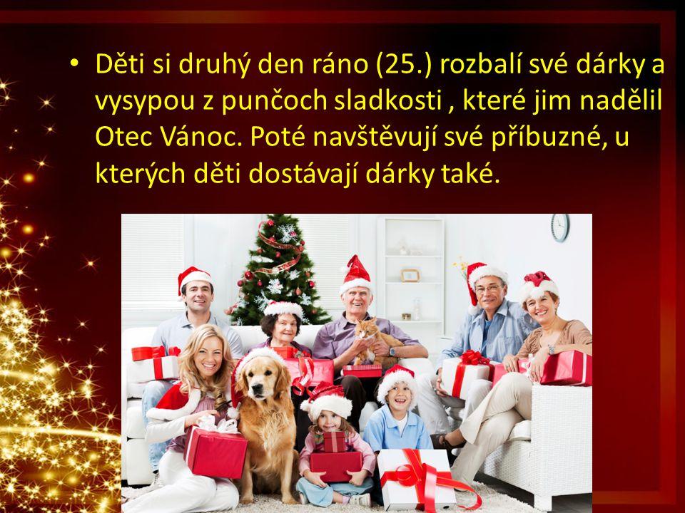 Děti si druhý den ráno (25.) rozbalí své dárky a vysypou z punčoch sladkosti , které jim nadělil Otec Vánoc.