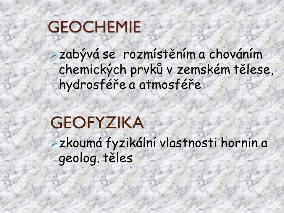 GEOCHEMIE zabývá se rozmístěním a chováním chemických prvků v zemském tělese, hydrosféře a atmosféře.