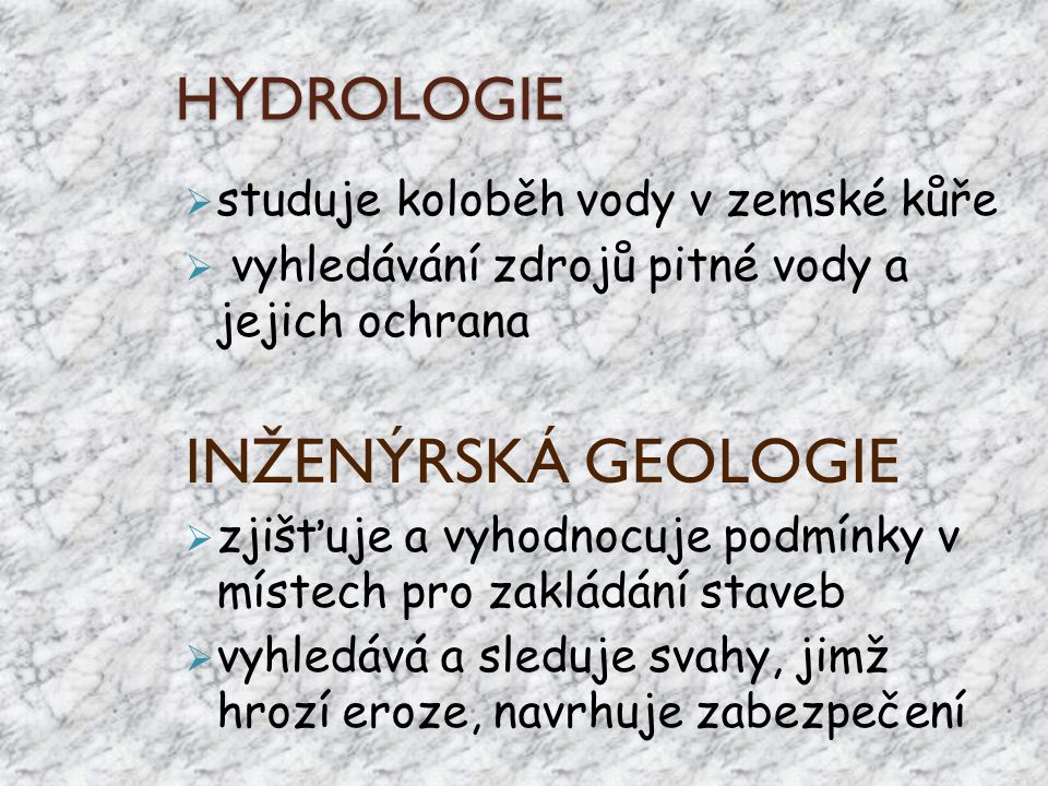 INŽENÝRSKÁ GEOLOGIE HYDROLOGIE studuje koloběh vody v zemské kůře