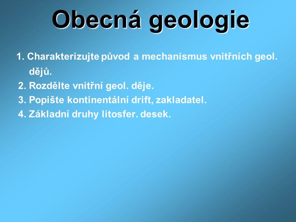 Obecná geologie 1. Charakterizujte původ a mechanismus vnitřních geol.