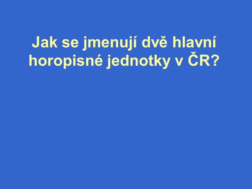 Jak se jmenují dvě hlavní horopisné jednotky v ČR