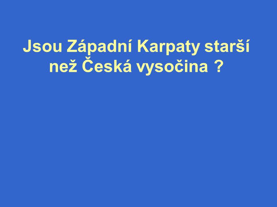 Jsou Západní Karpaty starší než Česká vysočina