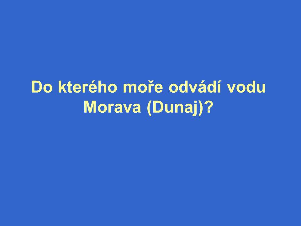 Do kterého moře odvádí vodu Morava (Dunaj)
