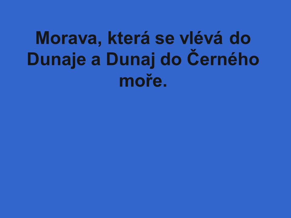 Morava, která se vlévá do Dunaje a Dunaj do Černého moře.