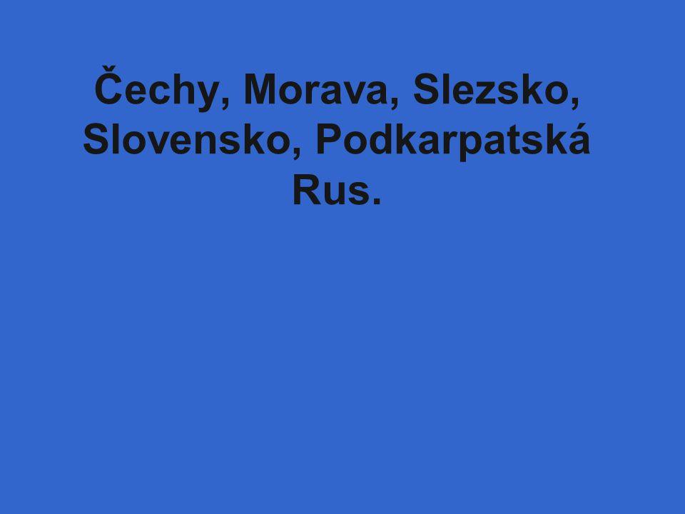 Čechy, Morava, Slezsko, Slovensko, Podkarpatská Rus.