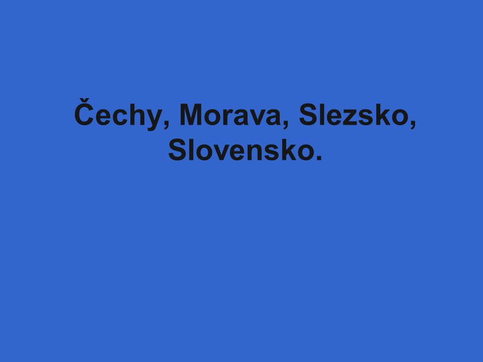 Čechy, Morava, Slezsko, Slovensko.