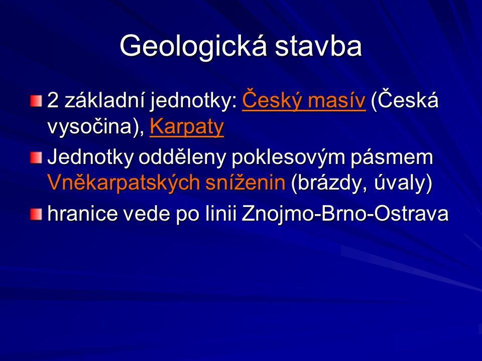 Geologická stavba 2 základní jednotky: Český masív (Česká vysočina), Karpaty.