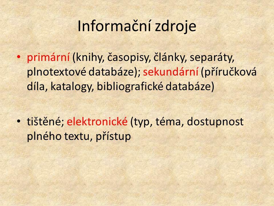 Informační zdroje primární (knihy, časopisy, články, separáty, plnotextové databáze); sekundární (příručková díla, katalogy, bibliografické databáze)