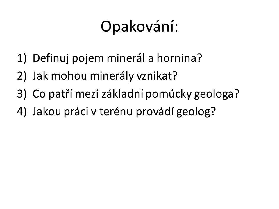 Opakování: Definuj pojem minerál a hornina