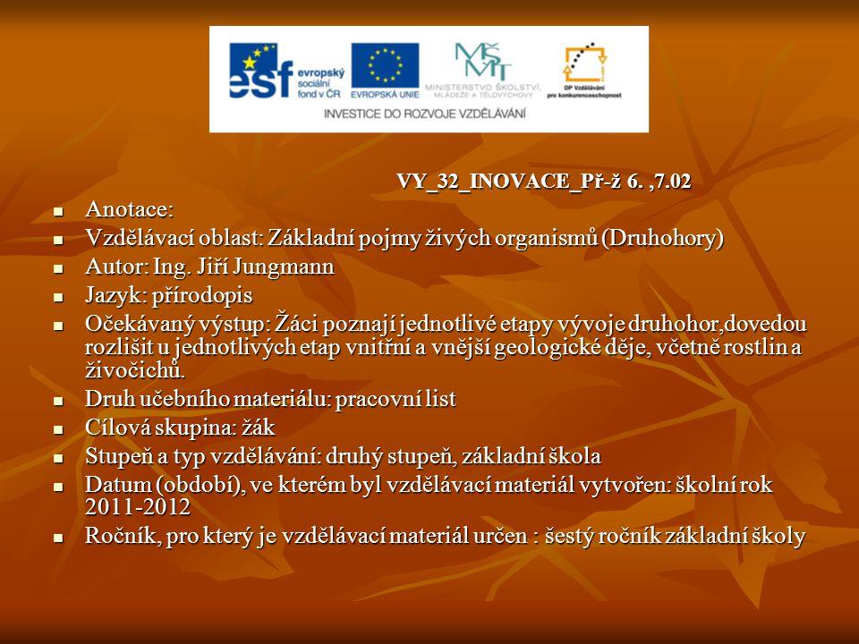 VY_32_INOVACE_Př-ž 6. ,7.02 Anotace: Vzdělávací oblast: Základní pojmy živých organismů (Druhohory)