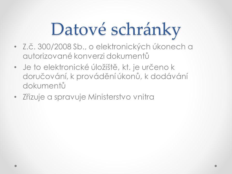 Datové schránky Z.č. 300/2008 Sb., o elektronických úkonech a autorizované konverzi dokumentů.