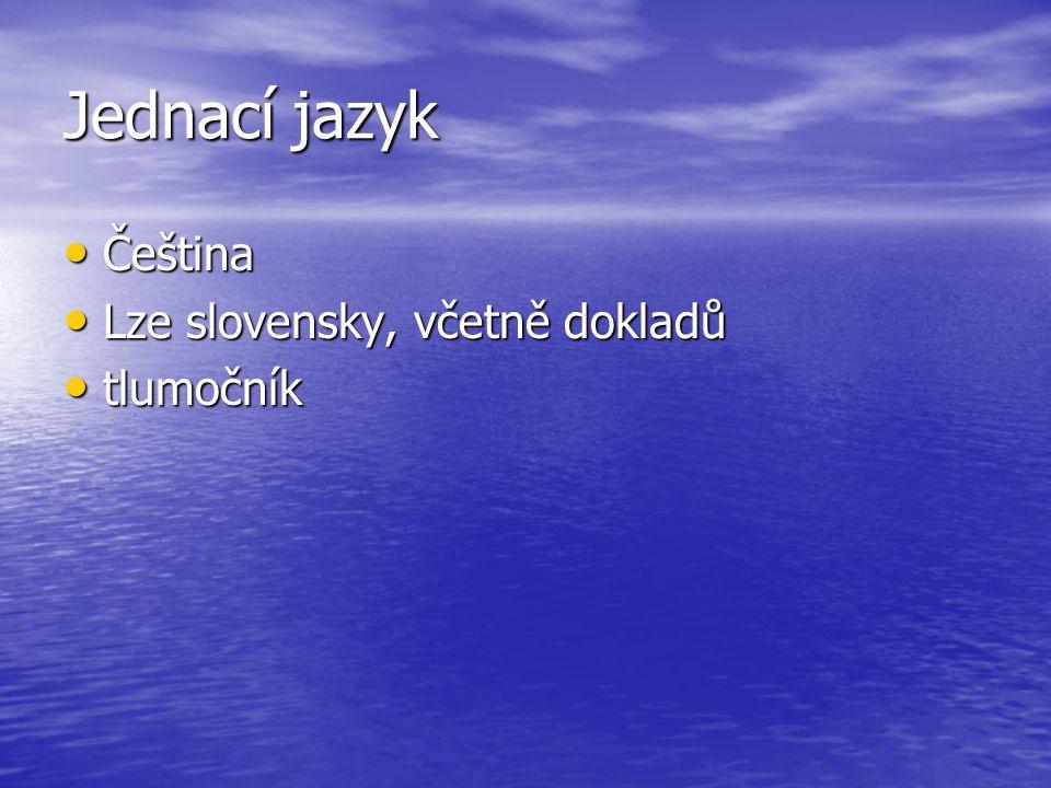 Jednací jazyk Čeština Lze slovensky, včetně dokladů tlumočník