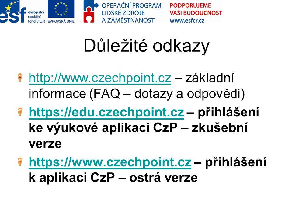 Důležité odkazy http://www.czechpoint.cz – základní informace (FAQ – dotazy a odpovědi)