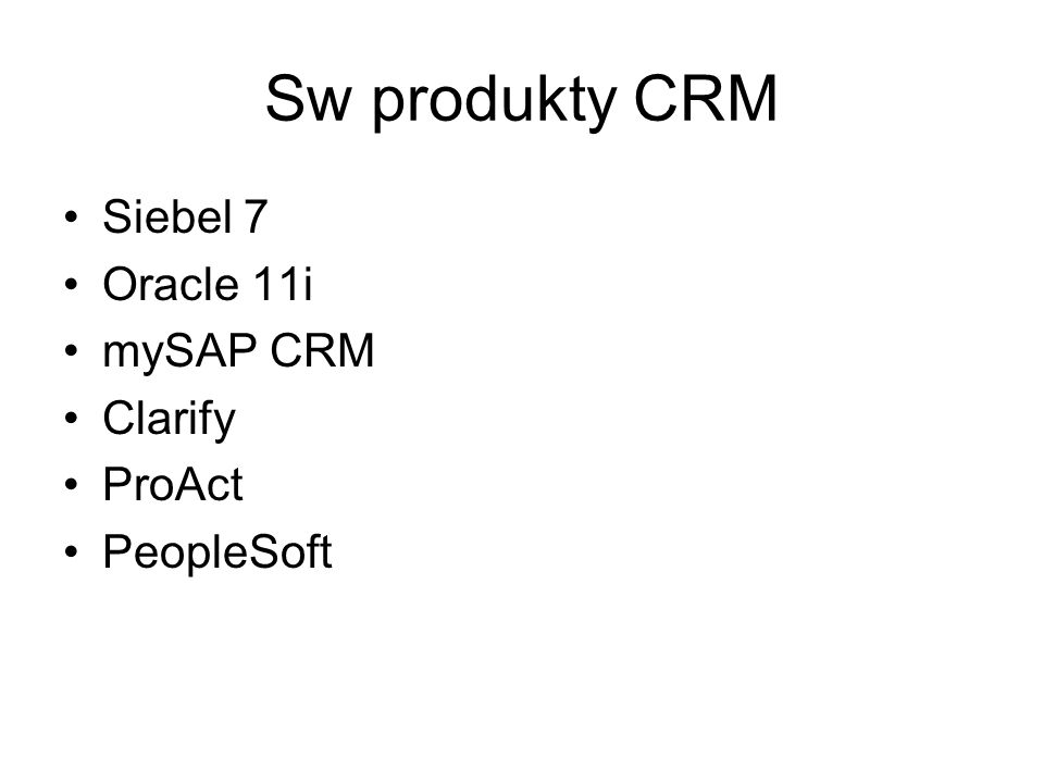 Sw produkty CRM Siebel 7 Oracle 11i mySAP CRM Clarify ProAct