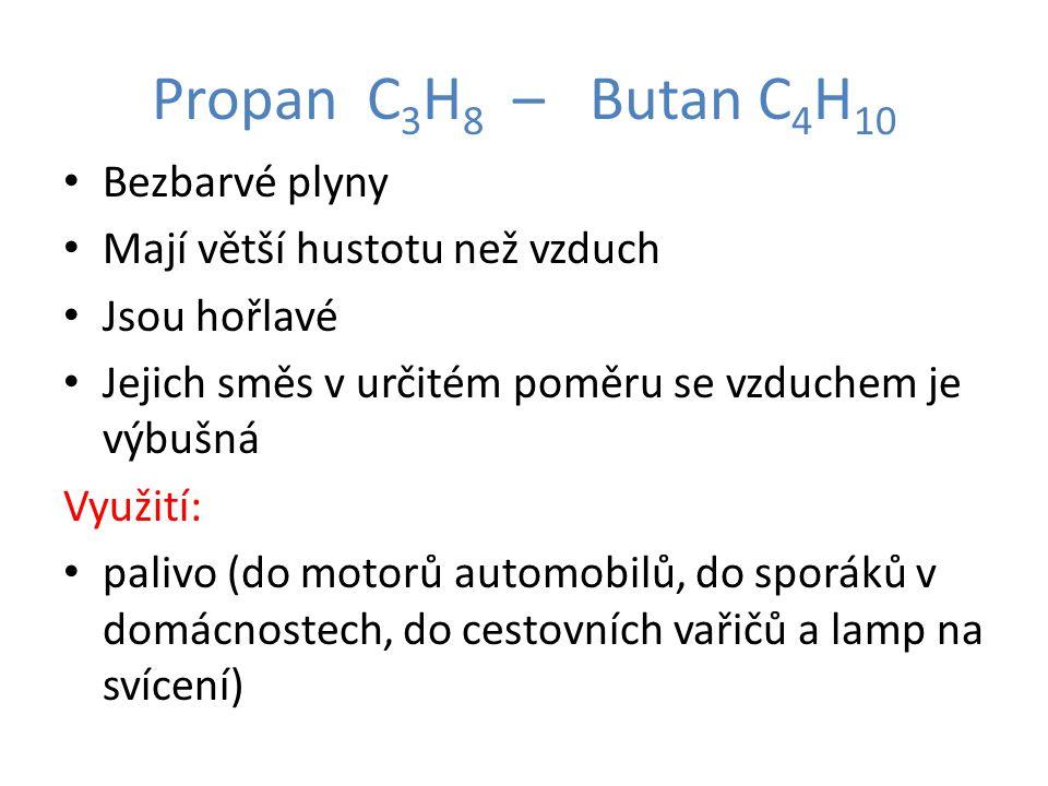 Propan C3H8 – Butan C4H10 Bezbarvé plyny Mají větší hustotu než vzduch