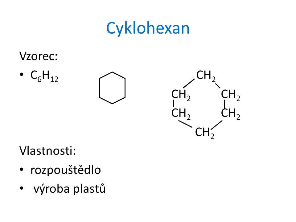 Cyklohexan Vzorec: C6H12 CH2 CH2 CH2 CH2 Vlastnosti: rozpouštědlo
