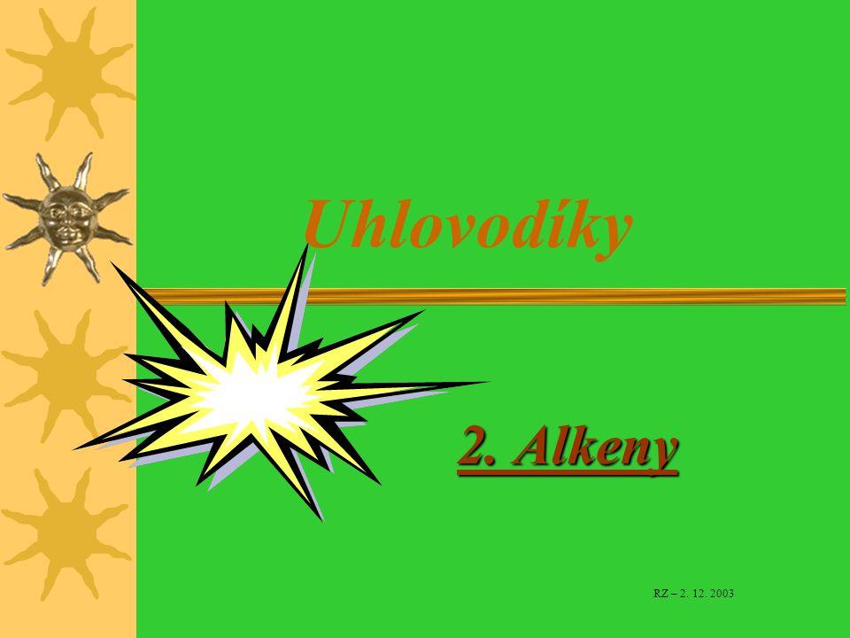 Uhlovodíky 2. Alkeny RZ – 2. 12. 2003