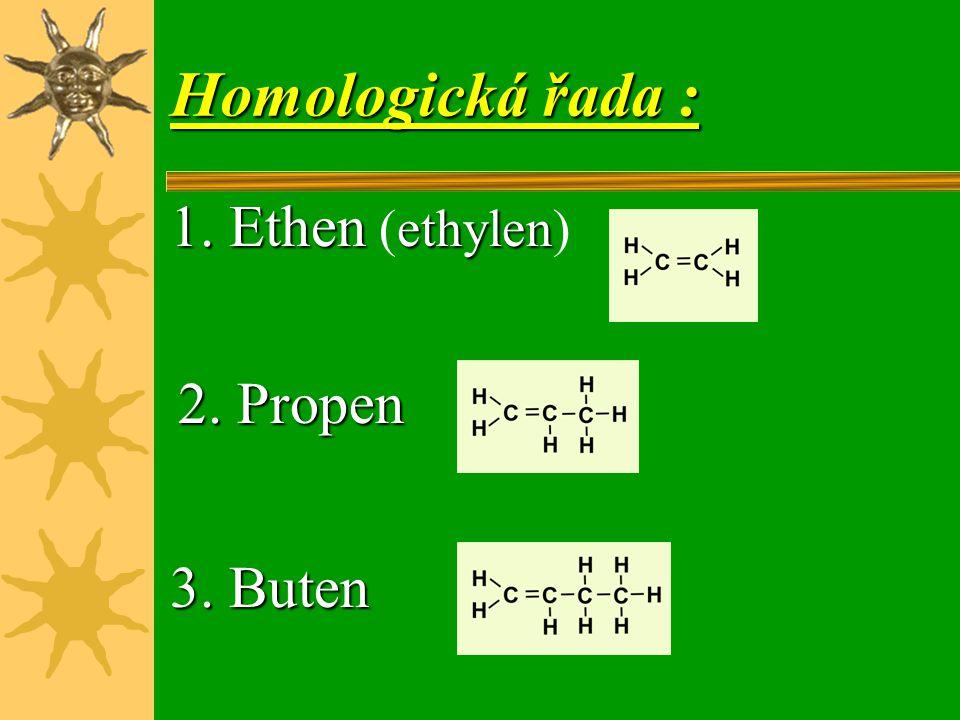 Homologická řada : 1. Ethen (ethylen) 2. Propen 3. Buten