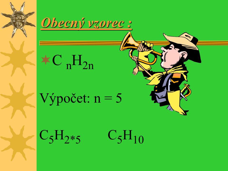 Obecný vzorec : C nH2n Výpočet: n = 5 C5H2*5 C5H10