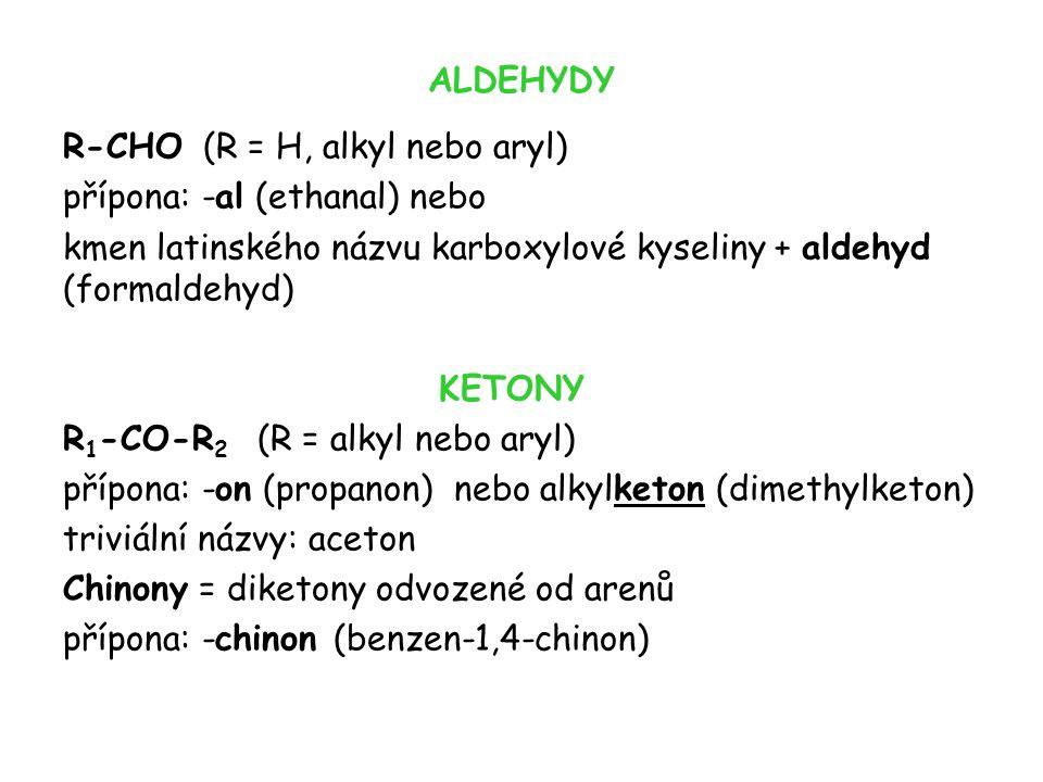 ALDEHYDY R-CHO (R = H, alkyl nebo aryl) přípona: -al (ethanal) nebo. kmen latinského názvu karboxylové kyseliny + aldehyd (formaldehyd)