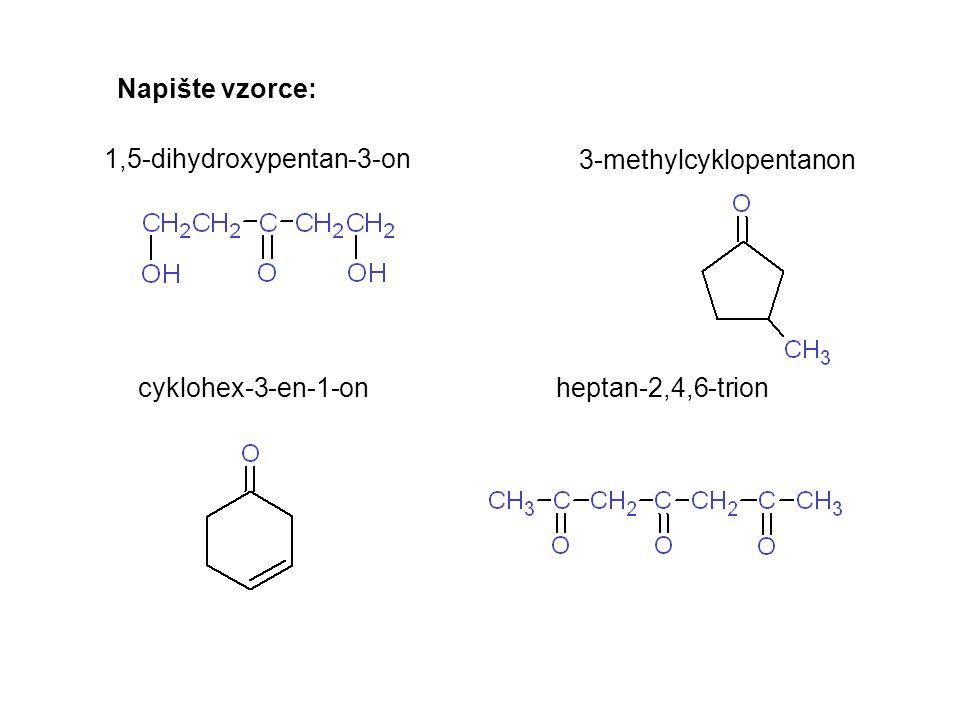 Napište vzorce: 1,5-dihydroxypentan-3-on. 3-methylcyklopentanon.