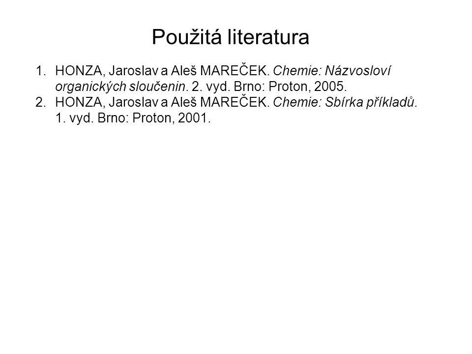 Použitá literatura HONZA, Jaroslav a Aleš MAREČEK. Chemie: Názvosloví organických sloučenin. 2. vyd. Brno: Proton, 2005.