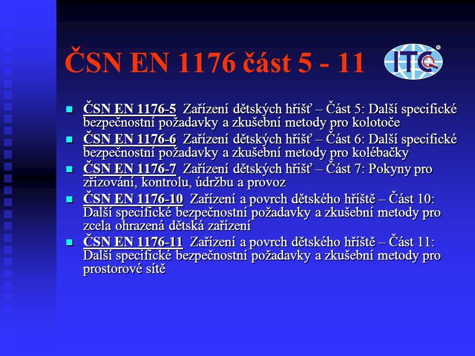 ČSN EN 1176 část 5 - 11 ČSN EN 1176-5 Zařízení dětských hřišť – Část 5: Další specifické bezpečnostní požadavky a zkušební metody pro kolotoče.