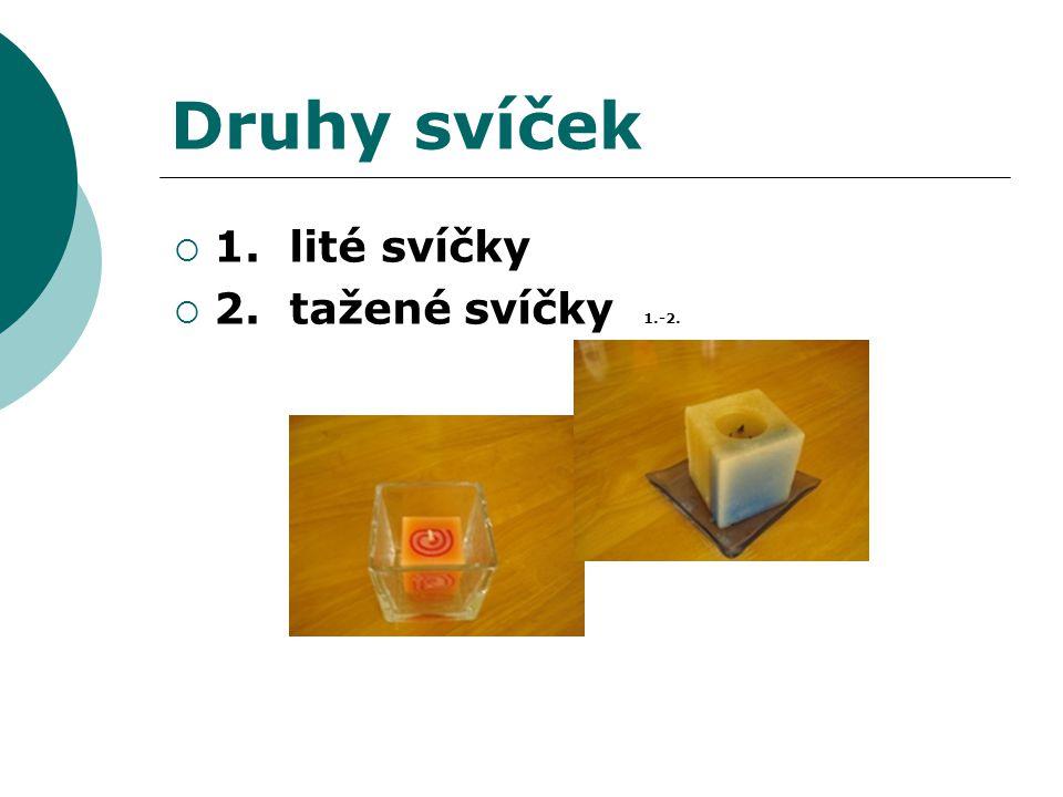 Druhy svíček 1. lité svíčky 2. tažené svíčky 1.-2.