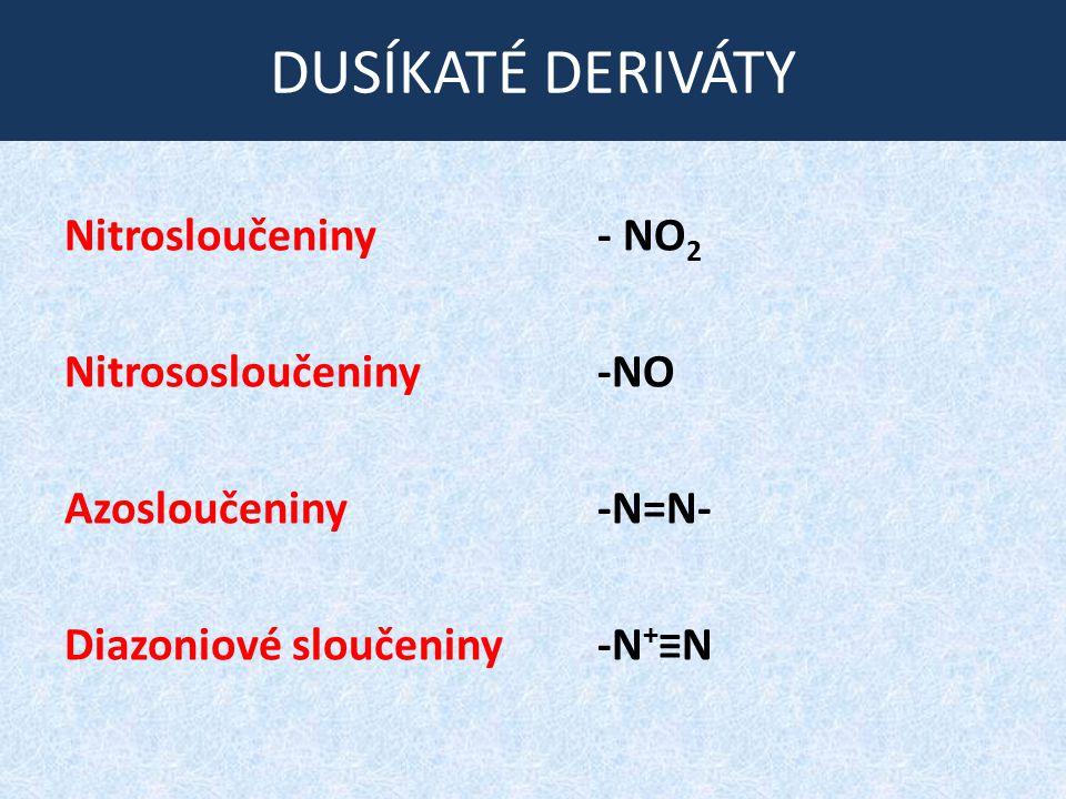 DUSÍKATÉ DERIVÁTY Nitrosloučeniny - NO2 Nitrososloučeniny -NO