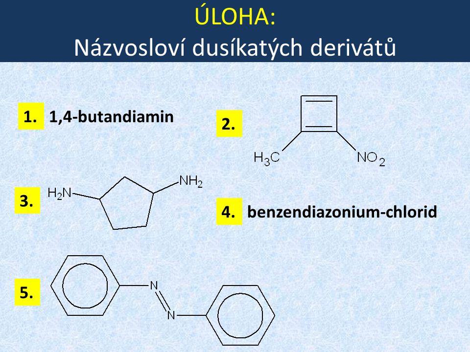 ÚLOHA: Názvosloví dusíkatých derivátů