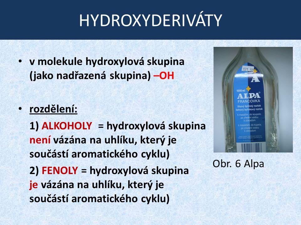 HYDROXYDERIVÁTY v molekule hydroxylová skupina (jako nadřazená skupina) –OH.