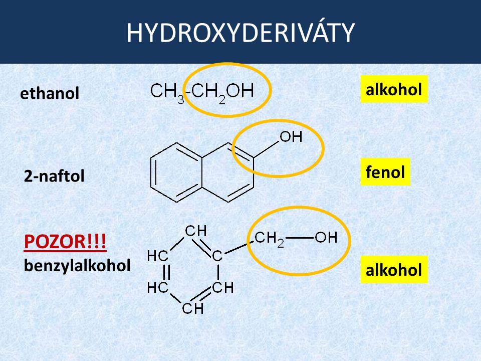 HYDROXYDERIVÁTY POZOR!!! alkohol ethanol fenol 2-naftol benzylalkohol